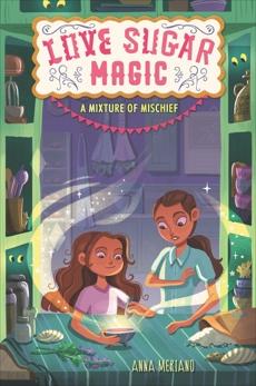 Love Sugar Magic: A Mixture of Mischief, Meriano, Anna