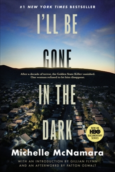 I'll Be Gone in the Dark: One Woman's Obsessive Search for the Golden State Killer, McNamara, Michelle