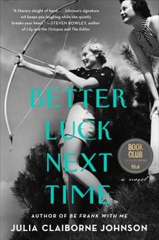 Better Luck Next Time: A Novel, Johnson, Julia Claiborne