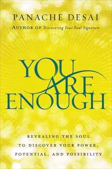 You Are Enough: Revealing the Soul to Discover Your Power, Potential, and Possibility, Desai, Panache
