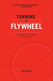 Turning the Flywheel: A Monograph to Accompany Good to Great, Collins, Jim