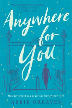 Anywhere for You: A Novel, Greaves, Abbie