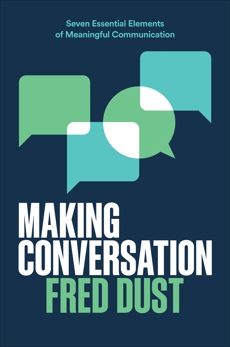 Making Conversation: Seven Essential Elements of Meaningful Communication, Dust, Fred