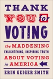 Thank You for Voting: The Maddening, Enlightening, Inspiring Truth About Voting in America, Smith, Erin Geiger
