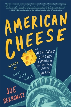 American Cheese: An Indulgent Odyssey Through the Artisan Cheese World, Berkowitz, Joe