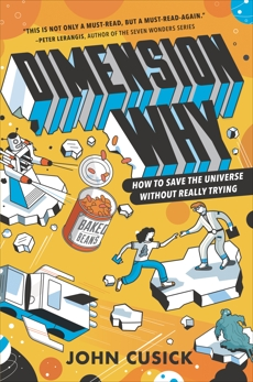 Dimension Why #1: How to Save the Universe Without Really Trying, Cusick, John