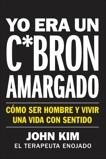 I Used to Be a Miserable F*ck \ Yo era un c*brón amargado (Spanish edition): Cómo ser hombre y vivir una vida con sentido, Kim, John