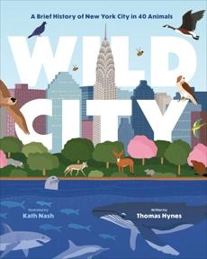 Wild City: A Brief History of New York City in 40 Animals, Hynes, Thomas
