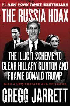 The Russia Hoax: The Illicit Scheme to Clear Hillary Clinton and Frame Donald Trump, Jarrett, Gregg