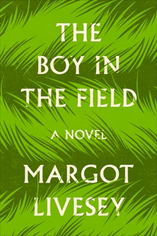 The Boy in the Field: A Novel, Livesey, Margot