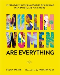 Muslim Women Are Everything: Stereotype-Shattering Stories of Courage, Inspiration, and Adventure, Yasmin, Seema & Azim, Fahmida