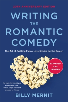 Writing The Romantic Comedy, 20th Anniversary  Expanded and Updated Edition: The Art of Crafting Funny Love Stories for the Screen, Mernit, Billy