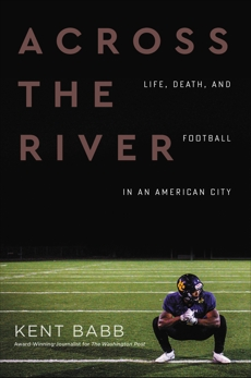 Across the River: Life, Death, and Football in an American City, Babb, Kent