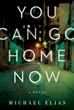 You Can Go Home Now: A Novel, Elias, Michael