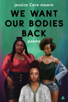 We Want Our Bodies Back: Poems, moore, jessica Care