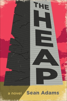 The Heap: A Novel, Adams, Sean