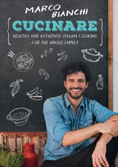 Cucinare: Healthy and Authentic Italian Cooking for the Whole Family, Bianchi, Marco