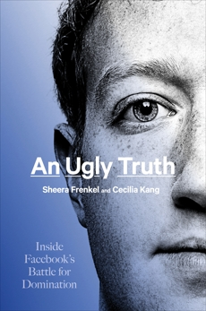 An Ugly Truth: Inside Facebook's Battle for Domination, Frenkel, Sheera & Kang, Cecilia