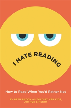 I Hate Reading: How to Read When You'd Rather Not, Bacon, Beth