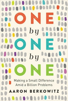 One by One by One: Making a Small Difference Amid a Billion Problems, Berkowitz, Aaron