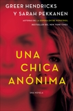 An Anonymous Girl \ Una chica anónima (Spanish edition), Hendricks, Greer & Pekkanen, Sarah