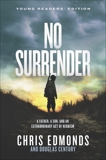 No Surrender Young Readers' Edition: A Father, a Son, and an Extraordinary Act of Heroism, Edmonds, Chris