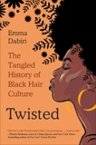 Twisted: The Tangled History of Black Hair Culture, Dabiri, Emma
