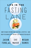 Life in the Fasting Lane: How to Make Intermittent Fasting a Lifestyle—and Reap the Benefits of Weight Loss and Better Health, Fung, Dr. Jason & Mayer, Eve & Ramos, Megan