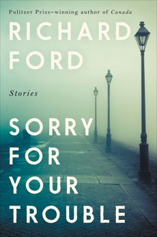 Sorry for Your Trouble: Stories, Ford, Richard