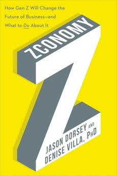 Zconomy: How Gen Z Will Change the Future of Business—and What to Do About It, Dorsey, Jason R. & Villa, Denise