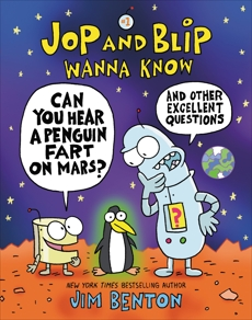 Jop and Blip Wanna Know #1: Can You Hear A Penguin Fart on Mars?: And Other Excellent Questions, Benton, Jim