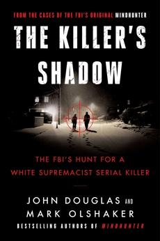 Killer's Shadow: The FBI's Hunt for a White Supremacist Serial Killer, Douglas, John E. & Olshaker, Mark & Douglas, John E.
