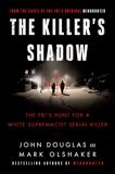 Killer's Shadow: The FBI's Hunt for a White Supremacist Serial Killer, Douglas, John E. & Olshaker, Mark