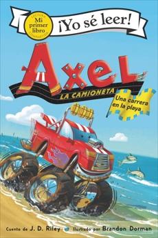 Axel la camioneta: Una carrera en la playa: Axel the Truck: Beach Race (Spanish edition), Riley, J. D.