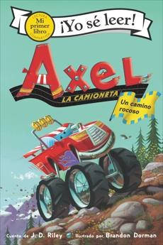 Axel la camioneta: Un camino rocoso: Axel the Truck: Rocky Road (Spanish edition), Riley, J. D.