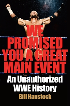 We Promised You a Great Main Event: An Unauthorized WWE History, Hanstock, Bill