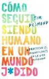 How to Stay Human in a F*cked-Up World \ (Spanish edition): Como seguir siendo humano en un mundo: Practicar el mindfulness en la vida cotidiana, Desmond, Tim