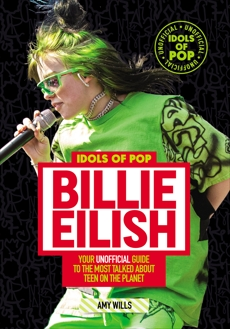 Idols of Pop: Billie Eilish: Your Unofficial Guide to the Most Talked About Teen on the Planet, Wills, Amy