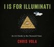I is for Illuminati: An A-Z Guide to Our Paranoid Times, Vola, Chris