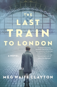 The Last Train to London: A Novel, Clayton, Meg Waite
