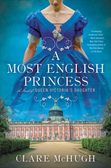 A Most English Princess: A Novel of Queen Victoria's Daughter, McHugh, Clare