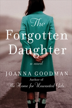 The Forgotten Daughter: The triumphant story of two women divided by their past, but united by friendship--inspired by true events, Goodman, Joanna
