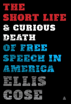 The Short Life and Curious Death of Free Speech in America, Cose, Ellis