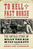 To Hell on a Fast Horse Updated Edition: The Untold Story of Billy the Kid and Pat, Gardner, Mark Lee