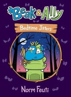 Beak & Ally #2: Bedtime Jitters, Feuti, Norm