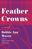 Feather Crowns: A Novel, Mason, Bobbie Ann