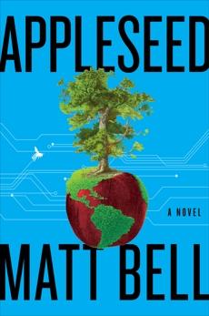 Appleseed: A Novel, Bell, Matt