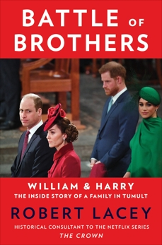 Battle of Brothers: William and Harry – The Inside Story of a Family in Tumult, Lacey, Robert
