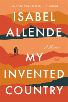 My Invented Country: A Nostalgic Journey Through Chile, Allende, Isabel