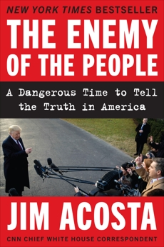 The Enemy of the People: A Dangerous Time to Tell the Truth in America, Acosta, Jim